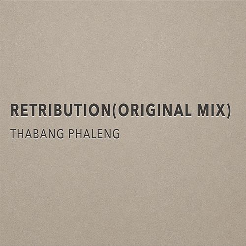 Retribution (Original Mix) by Thabang Phaleng