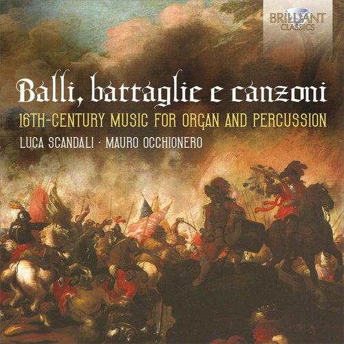 Balli, battaglie e canzoni: 16th Century Music for Organ and Percussion by Luca Scandali