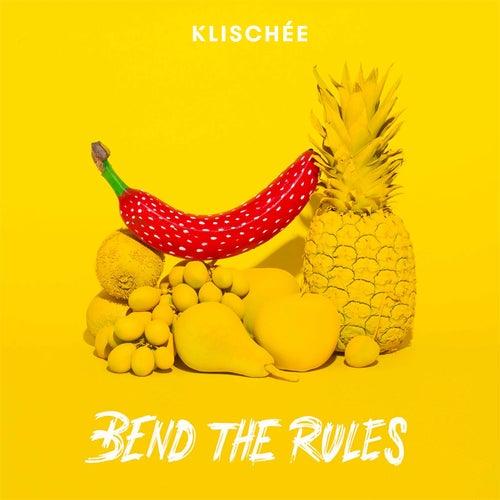 Bend the Rules von Klischée