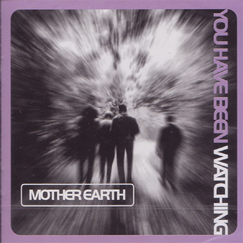 You Have Been Watching von Mother Earth