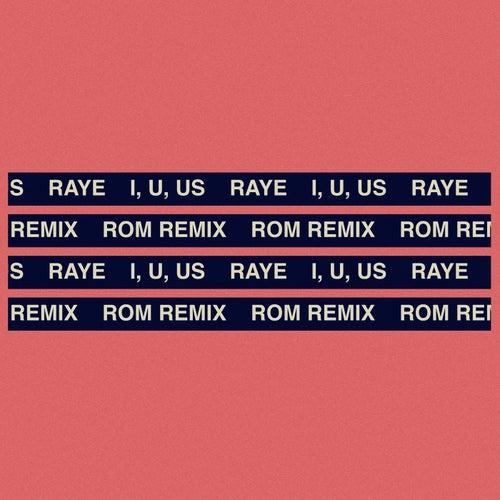 I, U, Us (ROM Remix) by RAYE