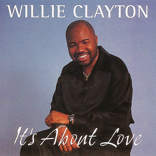 It's About Love by Willie Clayton