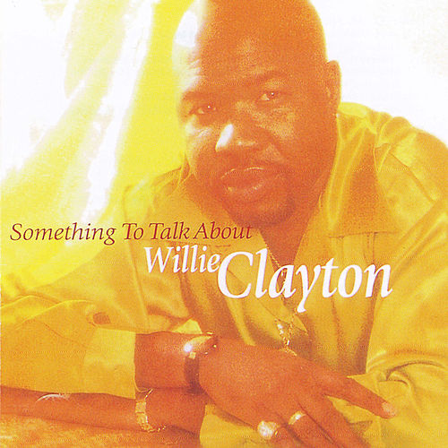 Something To Talk About by Willie Clayton