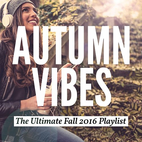 Autumn Vibes - The Ultimate Fall 2016 Playlist de Various Artists