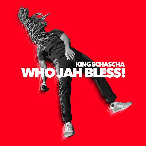 Who Jah Bless! by King Schascha
