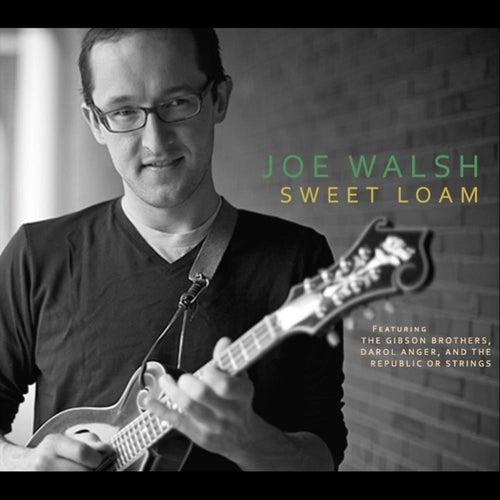 Sweet Loam by Joe Walsh