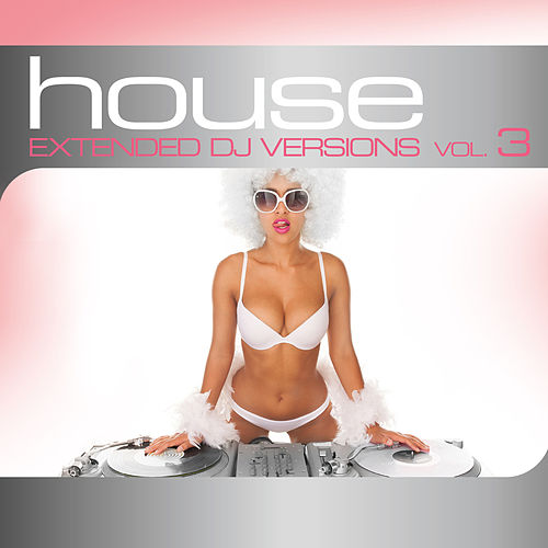 House: Extended DJ Versions Vol. 3 von Various Artists