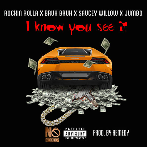 I Know You See It (feat. Bruh Bruh, Saucey Willow & Jumbo) von Rockin Rolla