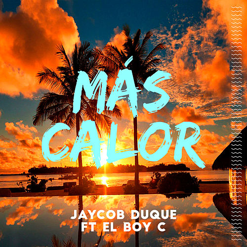 Más Calor (feat. El Boy C) de Jaycob Duque