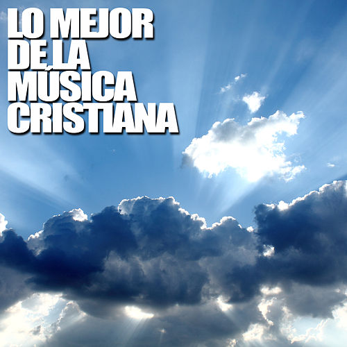 Lo Mejor de la Música Cristiana by Various Artists