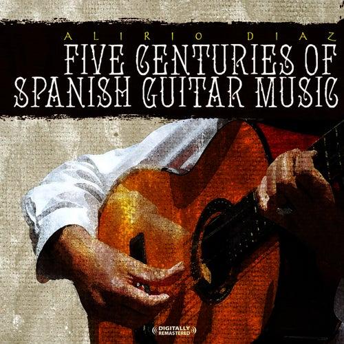Five Centuries Of Spanish Guitar Music (Digitally Remastered) by Alirio Diaz