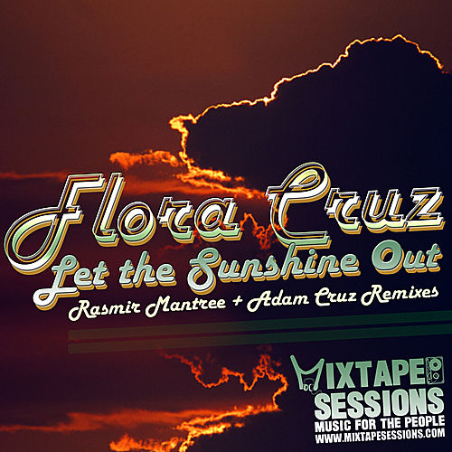 Let The Sunshine Out - Rasmir Mantree & Adam Cruz Remixes by Flora Cruz