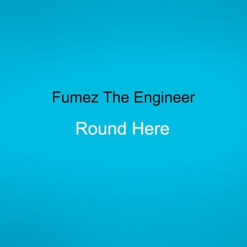 Round Here by Fumez The Engineer