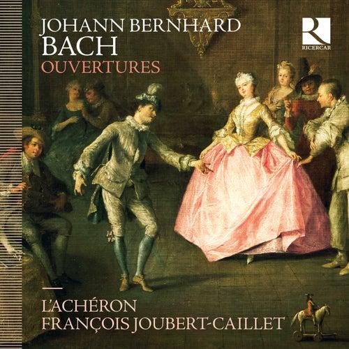 Johann Bernhard Bach: Ouvertures de François Joubert-Caillet