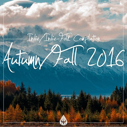 Indie / Indie-Folk Compilation: Autumn / Fall 2016 by Various Artists