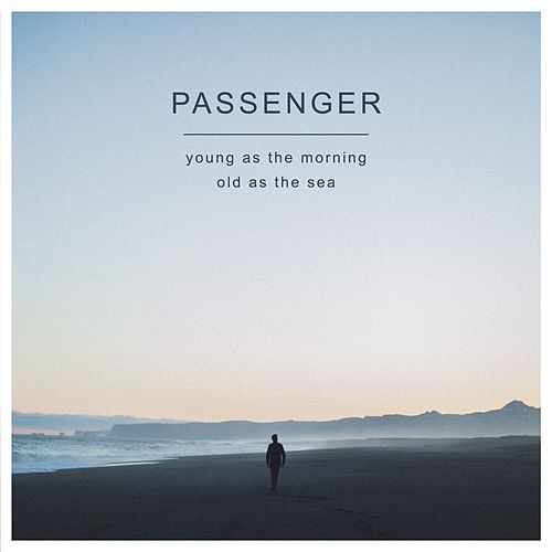 Young as the Morning Old as the Sea (Deluxe Version) by Passenger