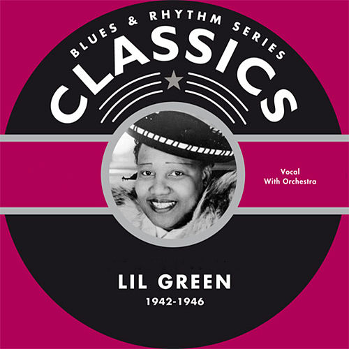 Blues & Rhythm Series Classics by Lil Green