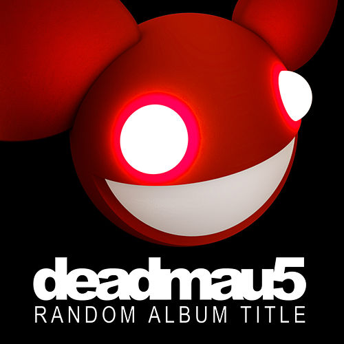 Random Album Title von Deadmau5