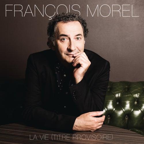 La vie (titre provisoire) de François Morel