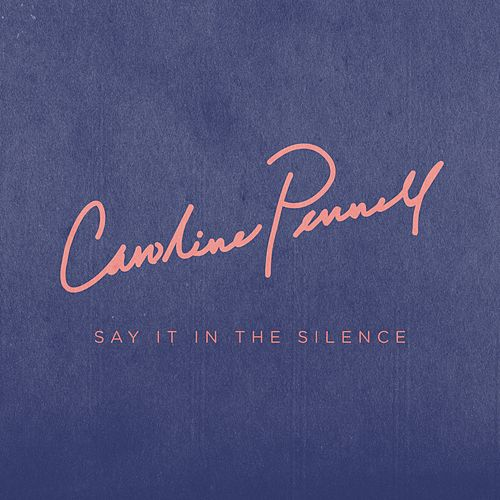 Say It in the Silence von Caroline Pennell