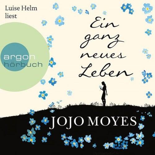 Ein ganz neues Leben (Ungekürzte Lesung) von Jojo Moyes