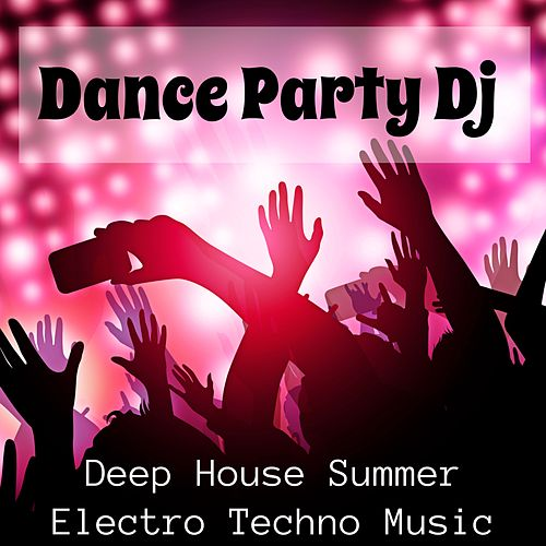 Dance Party Dj - Deep House Summer Electro Techno    by Deep House