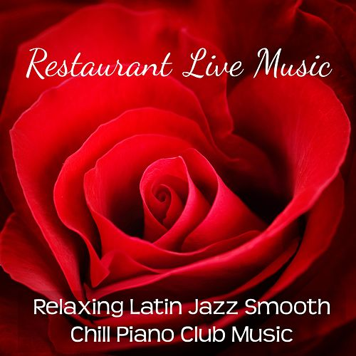 Restaurant Live Music - Relaxing Latin Jazz Smooth Chill Piano Club Music for Romantic Night Lounge Bar Restaurant Sweet Dinner and Sensual Massage von Bossa Nova Guitar Smooth Jazz Piano Club