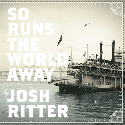 So Runs the World Away de Josh Ritter