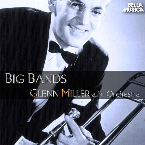 Glenn Miller and His Orchestra - Big Bands de Various Artists