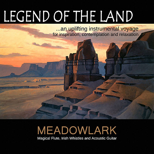 Legend of the Land - An Uplifting Instrumental Voyage for Inspiration, Contemplation and Relaxation de Meadowlark