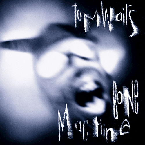 Bone Machine by Tom Waits