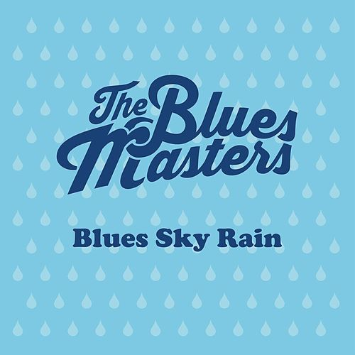 Blues Sky Rain de The Blues Masters