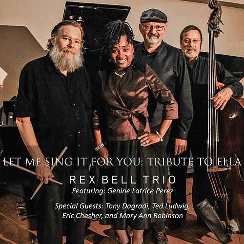 Let Me Sing It for You: Tribute to Ella (feat. Genine Latrice Perez, Tony Dagradi, Ted Ludwig, Eric Chesher & Mary Ann Robinson) de Rex Bell Trio