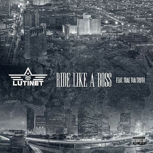 Ride Like a Boss (feat. Trae tha Truth) - Single de Lutinet