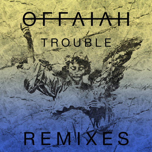 Trouble (Remixes Pt. 1) by Offaiah