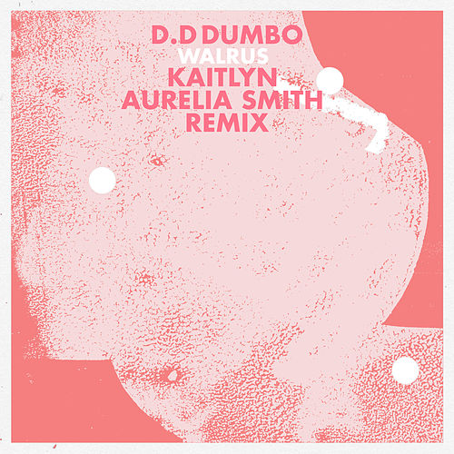 Walrus (Kaitlyn Aurelia Smith Remix) de D.D Dumbo