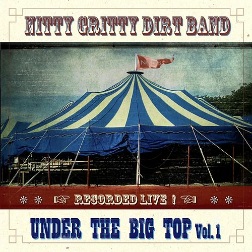 Under the Big Top, Vol. 1. de Nitty Gritty Dirt Band