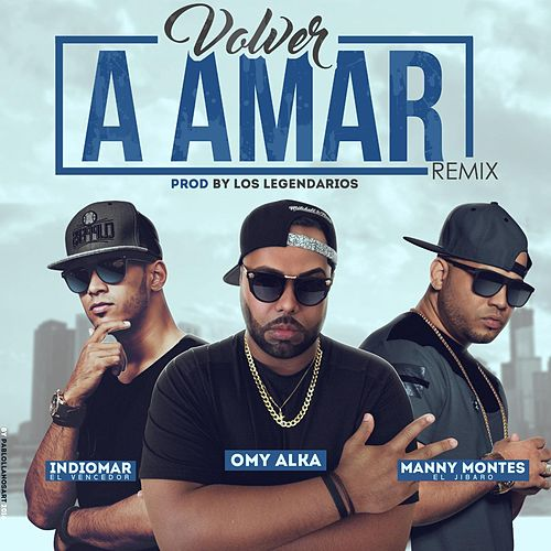 Volver a Amar (Remix) [feat. Manny Montes & Indiomar] de Omy Alka