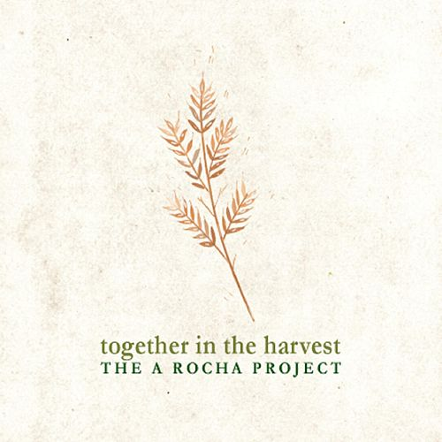 Together in the Harvest: The A Rocha Project von Various Artists