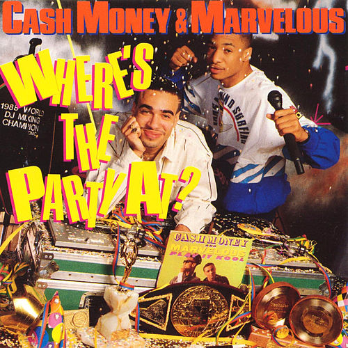 Where's the Party At? by Cash Money & Marvelous