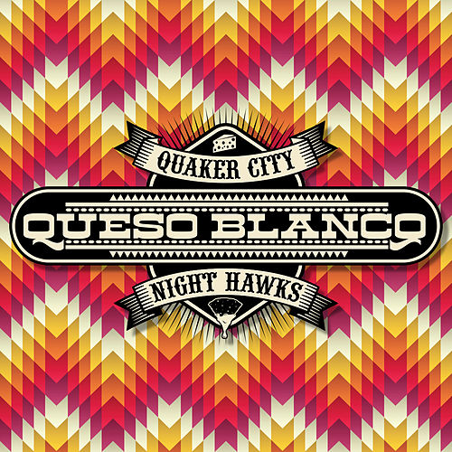 Queso Blanco by The Quaker City Night Hawks