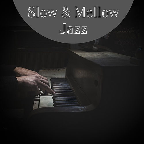 Slow & Mellow Jazz – Chilled Jazz, Calm Down, Stress Relief with Jazz Music, Soft Sounds to Keep Calm by Piano Jazz Background Music Masters