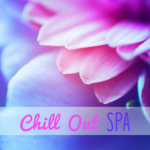 Chill Out SPA - Chillout Background Music for Spa, Wellness, Relaxing Music, Relax, Spa Music, Chill Out Music by Chillout Lounge