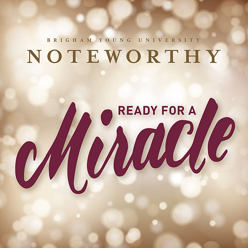 Ready for a Miracle by BYU Noteworthy
