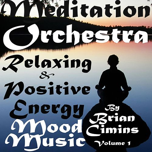 Meditation Orchestra: Relaxing and Positive Energy Mood Music by Brian Cimins