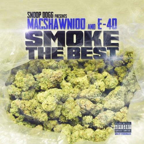 Smoke The Best (Snoop Dogg Presents MacShawn100 & E-40) by Macshawn100