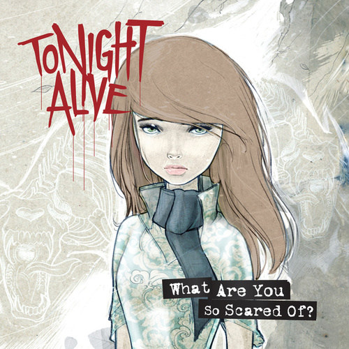 What Are You So Scared Of? (Deluxe Edition) by Tonight Alive