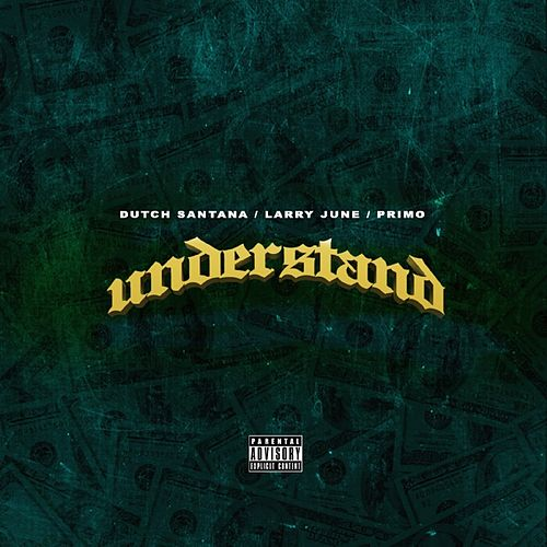 Understand (feat. Larry June & Primo) by Dutch Santana