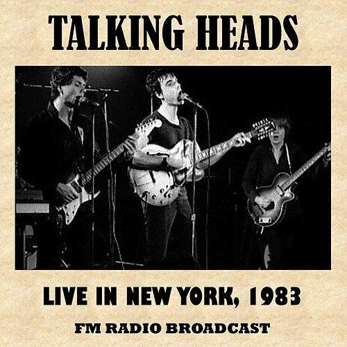 Live in New York, 1983 (FM Radio Broadcast) by Talking Heads