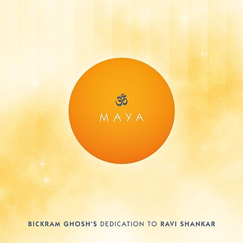 Maya - Bickram Ghosh's Tribute to Ravi Shankar by Bickram Ghosh